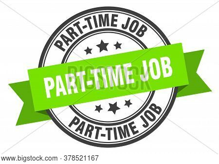Part-time Job Label. Part-time Jobround Band Sign