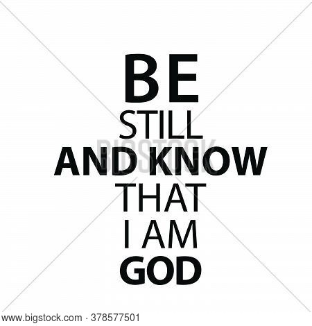 Be Still And Know That I Am God, Christian Quote, Typography For Print Or Use As Poster, Card, Flyer