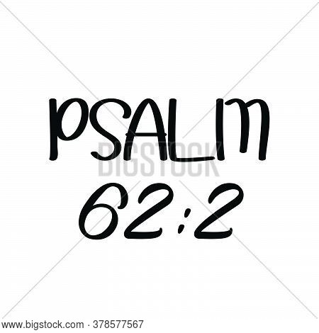Psalm 62:2, Christian Quote, Typography For Print Or Use As Poster, Card, Flyer Or T Shirt