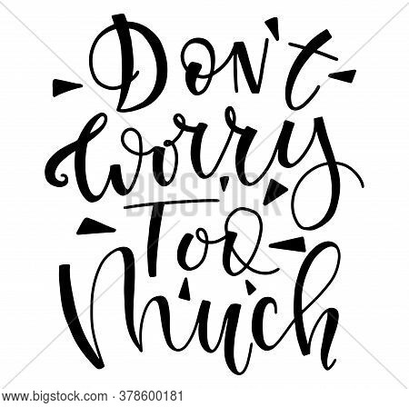 Dont Worry Too Much Black Lettering Isolated On White Background, Vector Stock Illustration.