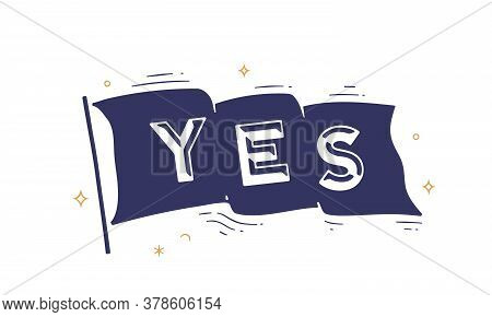 Yes. Flag Grahpic. Old Vintage Trendy Flag With Text Yes. Vintage Banner With Ribbon Flag, Grahpic H
