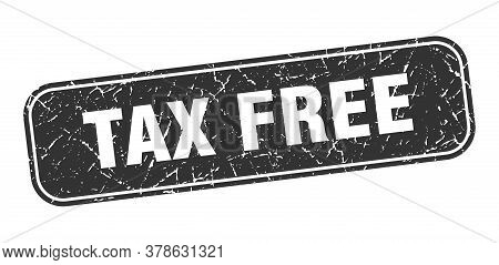 Tax Free Stamp. Tax Free Square Grungy Black Sign.