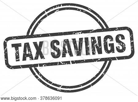Tax Savings Stamp. Tax Savings Round Vintage Grunge Sign