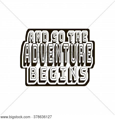 And So The Adventure Begins. Stylish Inspirational Quote. Graphic Style. Motivation Saying. Black An