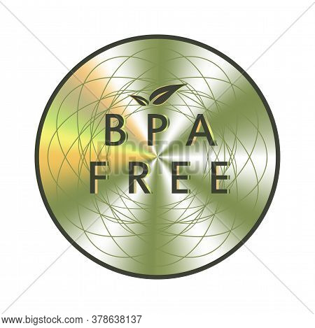 Bpa Free Holographic Sticker. Round Hologram Realistic Stamp. Vector Element For Non Toxic Plastic P
