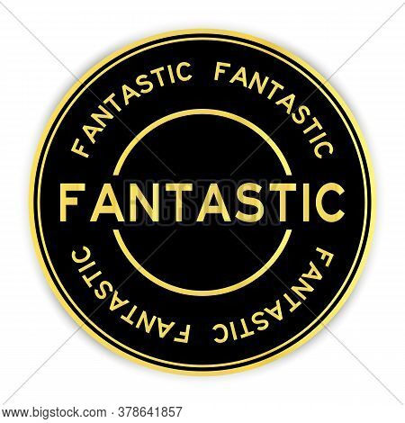 Black And Gold Color Round Sticker With Word Fantastic On White Background
