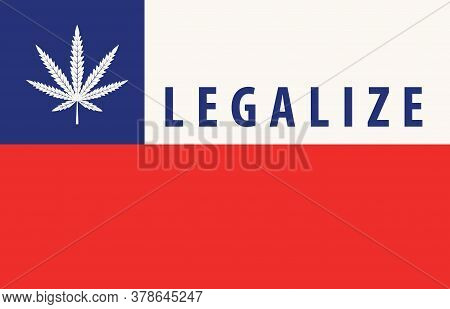 Banner In The Form Of The Chilean Flag With A Leaf Of Hemp. The Concept Of Legalizing Marijuana, Can