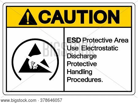 Caution Esd Protective Area Use Electrostatic Discharge Protective Handling Procedures Symbol Sign,
