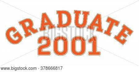 Graduated In 2001. Lettering For A Senior Class, Reunion, Or Special Event. Vector For Printing On C