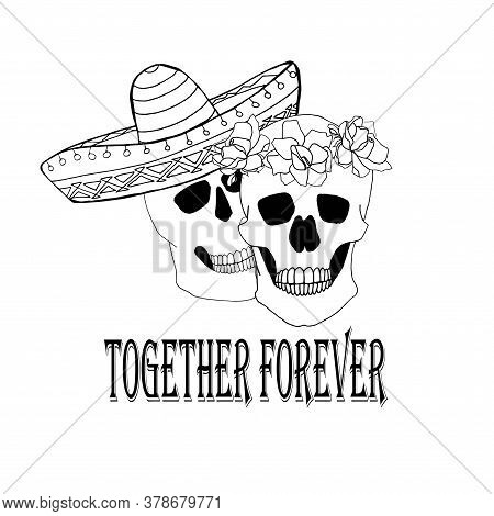 Together Forever Typography Banner. Skull In Sombrero Skull In Rose Wreath Hand Drawn Graphic Ink Mo
