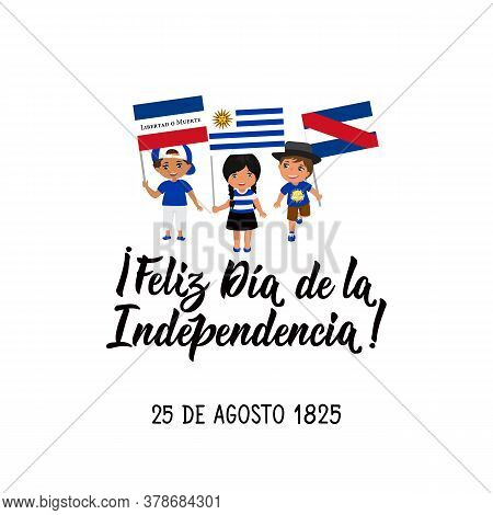 Text In Spanish: Happy Independence Day Uruguay. August 25, 1825. Vector Illustration. Design Concep