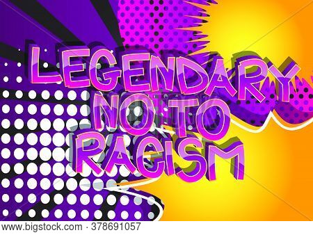 Legendary No To Racism Text. Comic Book Style Cartoon Words On Abstract Comics Background.