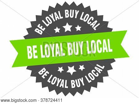 Be Loyal Buy Local Black Green Sign