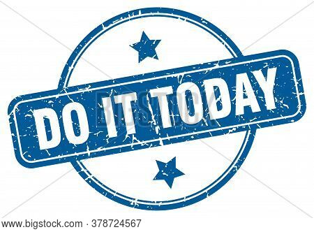 Do It Today Stamp. Do It Today Round Vintage Grunge Sign