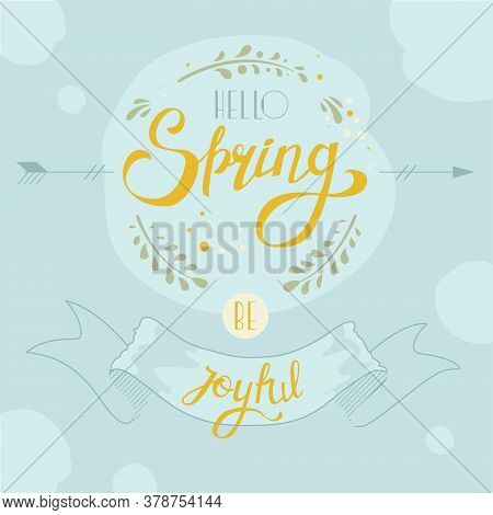 Cute Spring Lettering. Vector File. Hello Spring Be Joyful. Nice Spring Banner In Soft Colors.