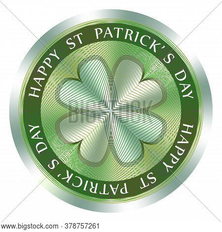 Happy St. Patricks Day Seal Or Stamp With Quatrefoil. Round Hologram Sign For Label Design And Natio