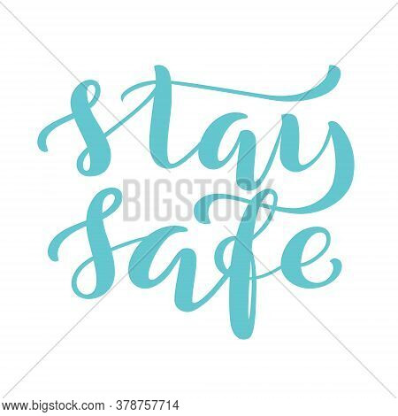 Stay Safe - Handdrawn Typography Poster For Self Quarine Times. Health Care Concept For Covid-19. Ho
