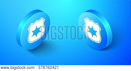 Isometric Police Badge Icon Isolated On Blue Background. Sheriff Badge Sign. Blue Circle Button. Vec