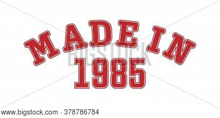 Made In 1985. Lettering Of The Year Of Birth Or A Special Event For Printing On Clothing, Logos, Sti