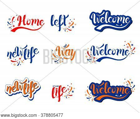 Welcome Home Hand Lettering Inscription Set. Way, Left, New Life Phrases. Motivational And Inspirati
