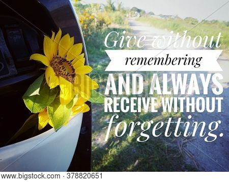 Inspirational Quote - Give Without Remembering And Always Receive Without Forgetting. With Yellow Su