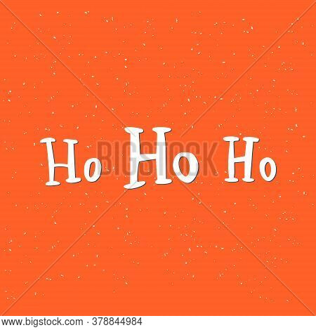 Ho Ho Ho. Hand Drawn Vector Quote, Santa Claus Laugh. Winter Christmas And New Year Design Theme, Gr