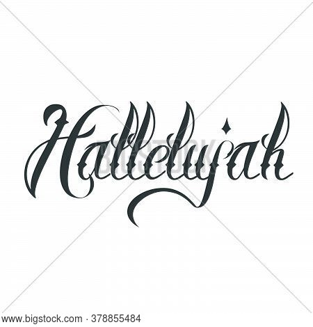 Hallelujah, Praise The Lord, Typography For Print Or Use As Poster, Card, Flyer Or T Shirt