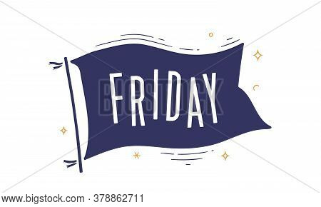 Friday. Flag Grahpic. Old Vintage Trendy Flag With Text Friday. Vintage Banner With Ribbon Flag, Gra