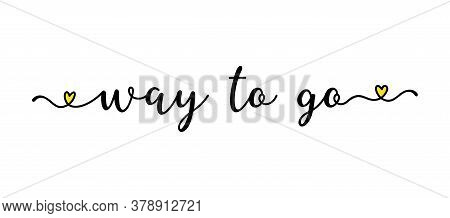 Hand Sketched Way To Go Quote As Ad, Web Banner. Lettering