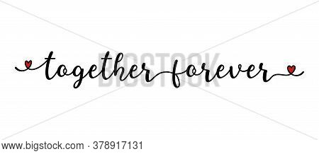 Hand Sketched Together Forever Quote As Banner Or Logo. Lettering