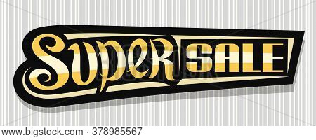 Vector Banner For Super Sale, Dark Decorative Badge For Black Friday Or Cyber Monday Sale With Uniqu