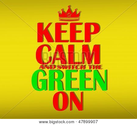 Keep calm and switch the GREEN on