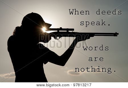 When deeds speak, words are nothing - quote with a silhouette of a hunter aiming his rifle