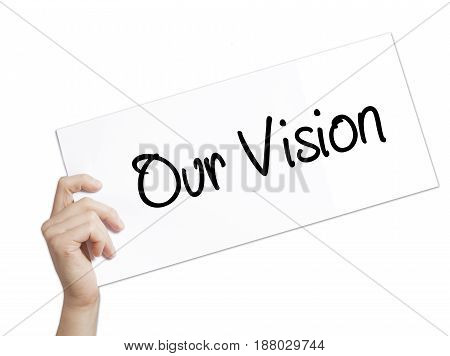 Our Vision Sign On White Paper. Man Hand Holding Paper With Text. Isolated On White Background