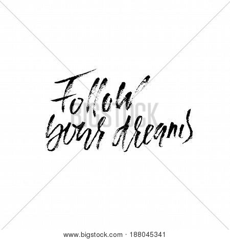 Follow your dream. Hand drawn lettering. Vector typography design. Handwritten inscription