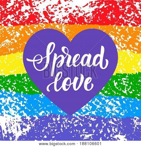 Spread love. Gay pride slogan with hand written lettering on a rainbow spectrum flag and heart shape. Poster, placard, t shirt print vector design