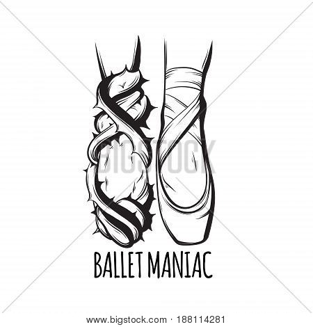 Ballet maniac. Vector creative illustration of ballerina's foots in pointe and in ivy with spike made in hand drawn style. Template for card poster banner print for t-shirt.