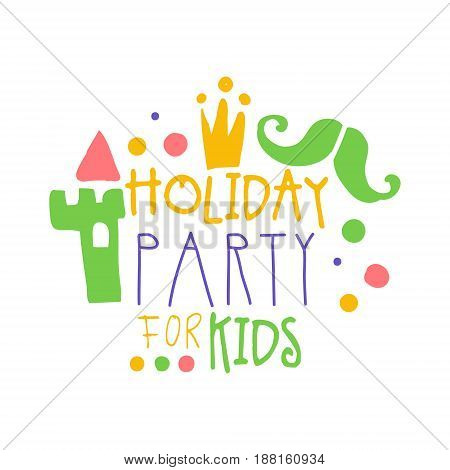 Holiday party for kids promo sign. Childrens party colorful hand drawn vector Illustration for invitation, card, menu, banner, poster