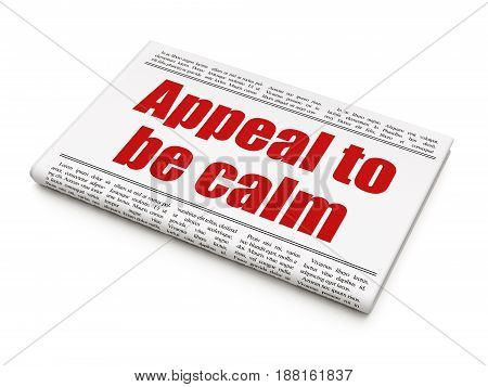 Political concept: newspaper headline Appeal To Be Calm on White background, 3D rendering