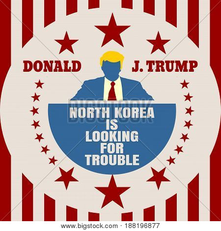 USA - January, 2017: A illustration of a businessman icon in flat style and the US President Donald Trump name. Himself quote text. North korea is looking for trouble