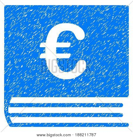 Grunge Euro Bookkeeping icon with grunge design and dirty texture. Unclean vector blue pictogram for rubber seal stamp imitations and watermarks. Draft sticker symbol.