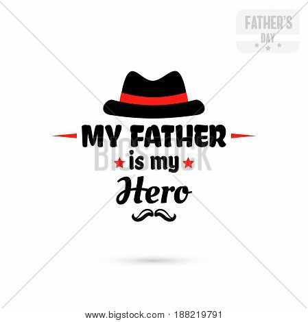 Label with message on white background. My father is my hero. Vector illustration.