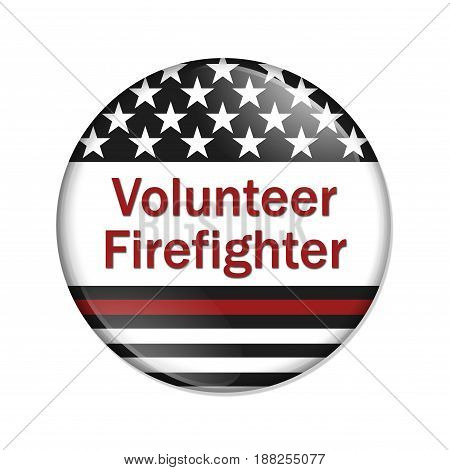 Volunteer Firefighter button American election button with thin red line flag with text Volunteer Firefighter isolated over white 3D Illustration