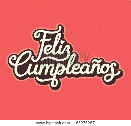 Feliz Cumpleanos translated Happy Birthday in Spanish. Vintage style lettering design vector illustration.