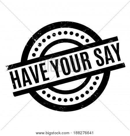 Have Your Say rubber stamp. Grunge design with dust scratches. Effects can be easily removed for a clean, crisp look. Color is easily changed.