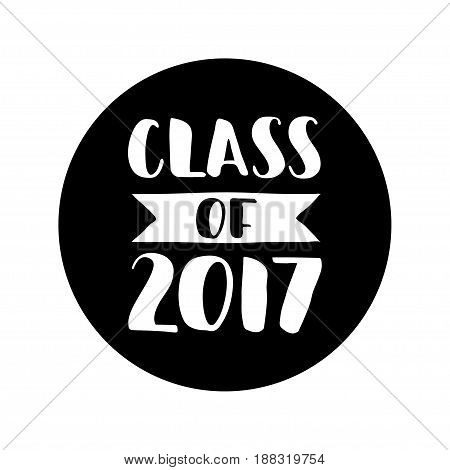 Class Of 2017. Hand Drawn Lettering. Graduation Label. Vector Element For Graduation Design. Hand Dr