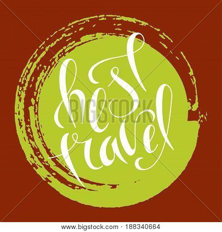 Hand lettering best travel on grunge brush background. Vector illustration for your design