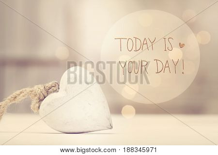 Today Is Your Day Message With A White Heart
