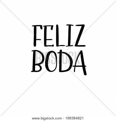 Happy Wedding Modern Calligraphy Text In Spanish. Handwritten Inscription. Vector
