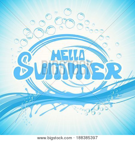 Lettering Hello Summer with water waves and bubbles on blue background, illustration.